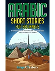 Arabic Short Stories for Beginners: 20 Captivating Short Stories to Learn Arabic & Increase Your Vocabulary the Fun Way! (Easy Arabic Stories Book 1)