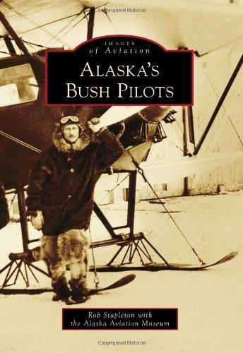 Read Online ALASKA'S BUSH PILOTS (Images of Aviation) pdf