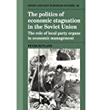img - for [(The Politics of Economic Stagnation in the Soviet Union: The Role of Local Party Organs in Economic Management )] [Author: Peter Rutland] [May-2012] book / textbook / text book