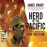 Hero of the Pacific: The Life of Legendary Marine John Basilone   James Brady