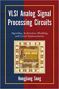 Book VLSI Analog Signal Processing Circuits: Algorithm, Architecture, Modeling, and Circuit Implementation