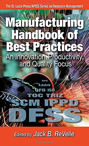 Manufacturing Handbook of Best Practices: An Innovation, Productivity, and Quality Focus (St. Lucie Press/APICS Series o