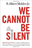 img - for We Cannot Be Silent: Speaking Truth to a Culture Redefining Sex, Marriage, and the Very Meaning of Right and Wrong book / textbook / text book