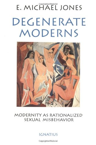 Degenerate Moderns: Modernity As Rationalized Sexual Misbehavior by Ignatius Press