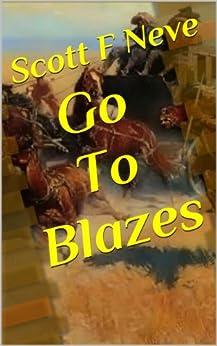 Go To Blazes by [Neve, Scott F]