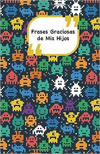Frases Graciosas de mis hijos: Portada con alienígenas | Apunta las frases graciosas de tus niños: Volume 8 Momentos inolvidables: Amazon.es: Campus ...