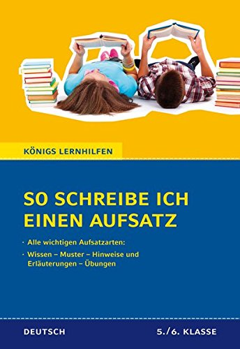 So schreibe ich einen Aufsatz! Deutsch 5./6. Klasse.: Alle Aufsatzarten: Erzählen, Berichten, Beschreiben, Texte zusammenfassen (Königs Lernhilfen)