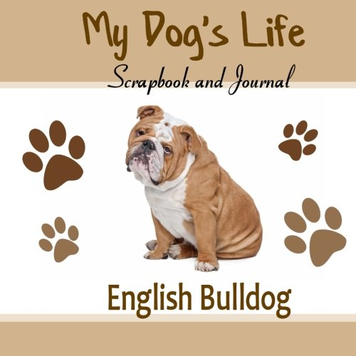 My Dog's Life Scrapbook and Journal English Bulldog: Photo Journal, Keepsake Book and Record Keeper for your (Bulldog Keepsake)