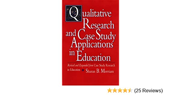 merriam sharan b 1998 qualitative research and case study applications in education