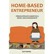 HOME-BASED ENTREPRENEUR - 2016 (2 in 1 bundle): FOREIGN AFFILIATE MARKETING + SOCIAL MEDIA MANAGEMENT
