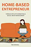 HOME-BASED ENTREPRENEUR - 2016 (2 in 1 bundle): FOREIGN AFFILIATE MARKETING + SOCIAL MEDIA MANAGEMENT