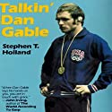 Talkin' Dan Gable Audiobook by Stephen T. Holland Narrated by Ron Copeland