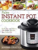 #9: Paleo Instant Pot Cookbook : Quick, Easy, and Delicious Paleo Recipes Made For Your Instant Pot (Paleo Diet For Beginners)