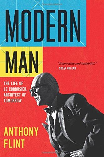 Modern Man: The Life of Le Corbusier, Architect of Tomorrow PDF