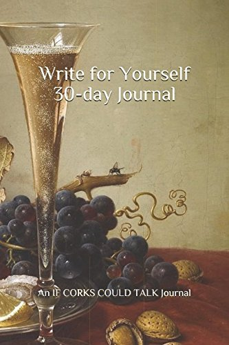 Write for Yourself 30-day Journal: An IF CORKS COULD TALK Journal (Wirte for Yourself) PDF