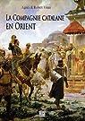 La Compagnie catalane en Orient : histoire des almogavares par Vinas