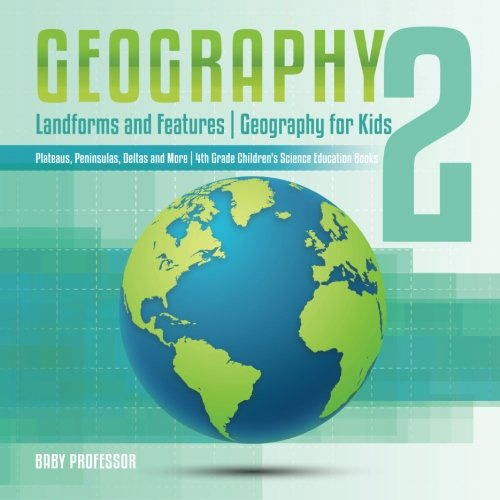Geography 2 - Landforms and Features  Geography for Kids - Plateaus, Peninsulas, Deltas and More  4th Grade Children's Science Education books PDF