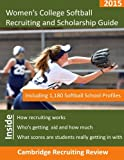 Women's College Softball Recruiting and Scholarship Guide: Including 1,180 Softball School Profiles