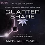 Quarter Share: A Trader's Tale from the Golden Age of the Solar Clipper, Book 1 Audiobook by Nathan Lowell Narrated by Jeffrey Kafer