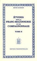 Études sur la Franc-Maçonnerie et le compagnonnage - Tome II - Réédition