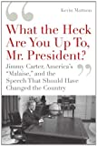 ": 'What the Heck Are You Up To, Mr. President?': Jimmy Carter, America's ""Malaise,"" and the Speech that Should Have Changed the Country"