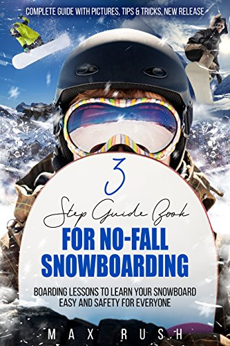 (3 Step Guide Book For No-Fall Snowboarding: Boarding lessons to Learn your snowboard easy and safety for everyone)