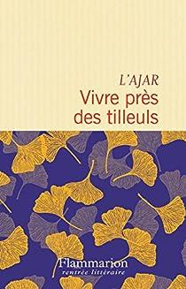 Vivre près des tilleuls par L'Ajar