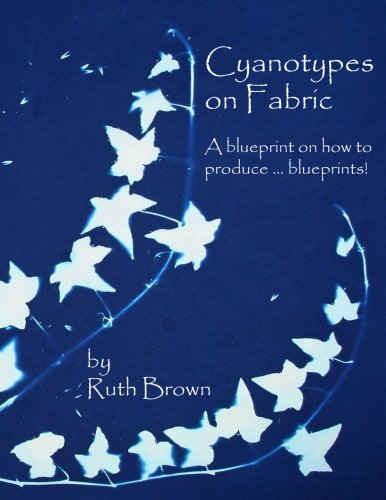 Cyanotypes on Fabric: A blueprint on how to produce ... blueprints!