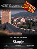 Touring the World's Capital Cities Skopje: The Capital of Macedonia