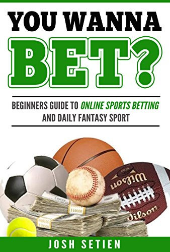 You Wanna Bet?: Beginners Guide to Online Sports Betting and Daily Fantasy Sports