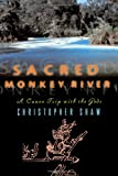 Sacred Monkey River, Christopher Shaw, 0393335755