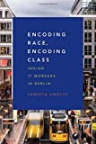 "Sareeta Amrute, ""Encoding Race, Encoding Class: Indian IT Workers in Berlin"" (Duke UP, 2016)"