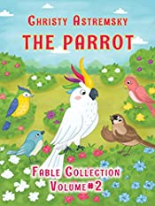 The Parrot: Short fables with morals for children (The Parrot Collection Book 2)