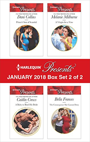 Harlequin Presents January 2018 - Box Set 2 of 2: Prince's Son of Scandal\A Baby to Bind His Bride\A Virgin for a Vow\The Consequence She Cannot Deny