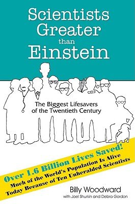 Scientists Greater Than Einstein: The Biggest Lifesavers of the Twentieth Century (Biggest News Stories Of The 20th Century)
