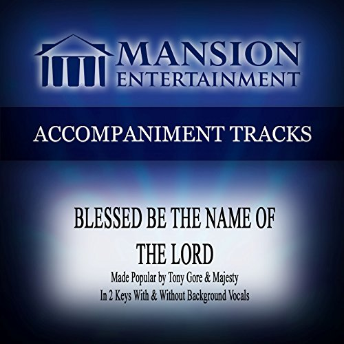 Blessed Be the Name of the Lord (Made Popular by Tony Gore & Majesty) [Accompaniment - Accompaniment Tracks Gospel