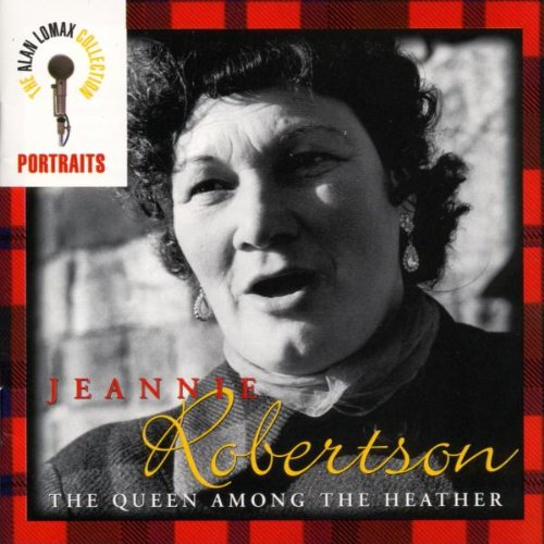 Jeannie Robertson: The Queen Among the Heather by Rounder Select