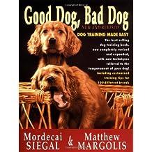 Good Dog, Bad Dog, New and Revised: Dog Training Made Easy
