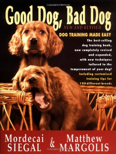 good dog bad dog new and revised dog training made easy mordecai