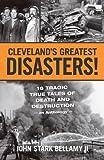 Cleveland's Greatest Disasters, John Stark Bellamy, 1598510584
