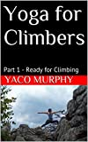 Yoga for Climbers: Part 1 - Ready for Climbing