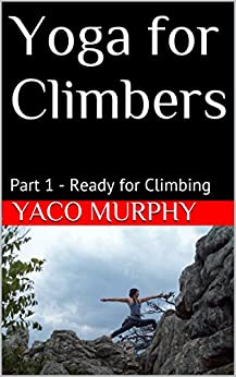Yoga for Climbers: Part 1 - Ready for Climbing by [Murphy, Yaco]