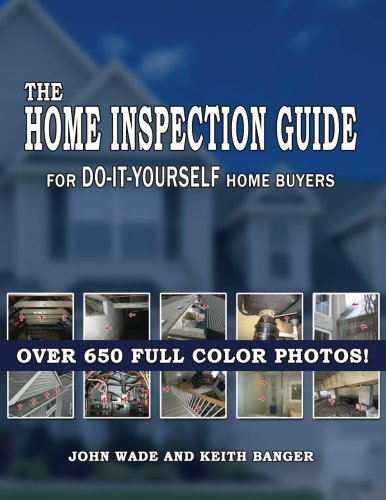 The Home Inspection Guide For Do It Yourself Home Buyers
