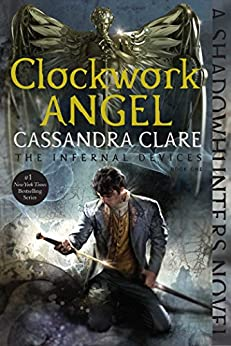 Clockwork Angel (The Infernal Devices Book 1) by [Clare, Cassandra]