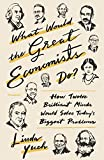 What Would the Great Economists Do?: How Twelve
