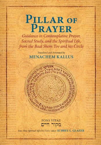 Pillar of Prayer: Guidance in Contemplative Prayer, Sacred Study, and the Spiritual Life, from the Baal Shem Tov and His Circle (Fons Vitae Spiritual Affinities Series) ()