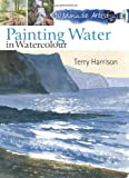 Painting Water in Watercolour, Terry Harrison, 1844489574