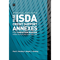 A Practical Guide to the 2016 ISDA® Credit Support Annexes For Variation Margin under English and New York Law (English Edition)
