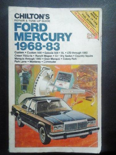 Chilton's repair & tune-up guide--Ford, Mercury, 1968-83: Custom, Custom 500, Galaxie 500, XL, LTD through 1982, Crown Victoria, Ranch Wagon, Country ... Colony Park, Park Lane, Monterey, (Crown Victoria Wagon)