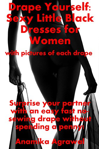 Easy Drape (Drape Yourself: Sexy Little Black Dresses for Women: Surprise your partner with an easy fast no-sewing drape without spending a penny)